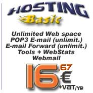 Hosting Basic: Unlimited web space, n. 1 POP3 E-mail account, n. 1 E-mail forwarding, Ftp account, WebStats, SSI, Cgi Scripts... click for more info...